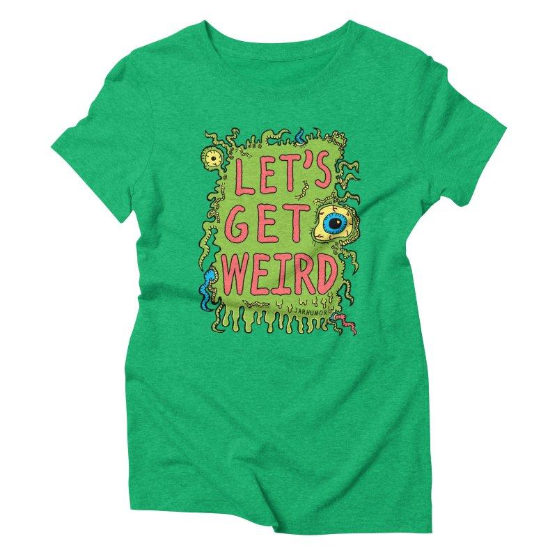 Lets Get Weird Women's Triblend T-Shirt by JARHUMOR