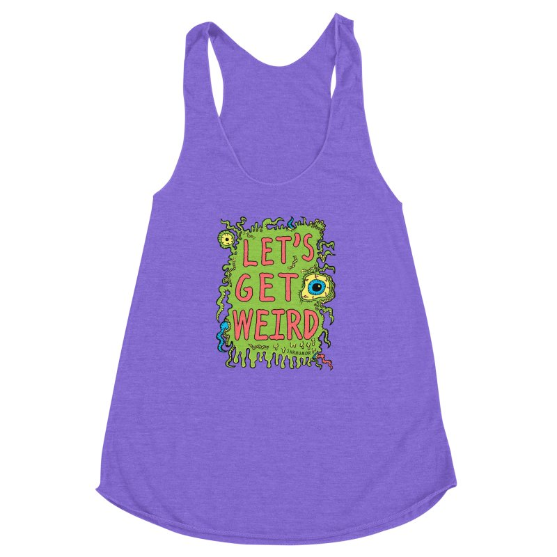 Lets Get Weird Women's Racerback Triblend Tank by James A. Roberson (JARHUMOR)