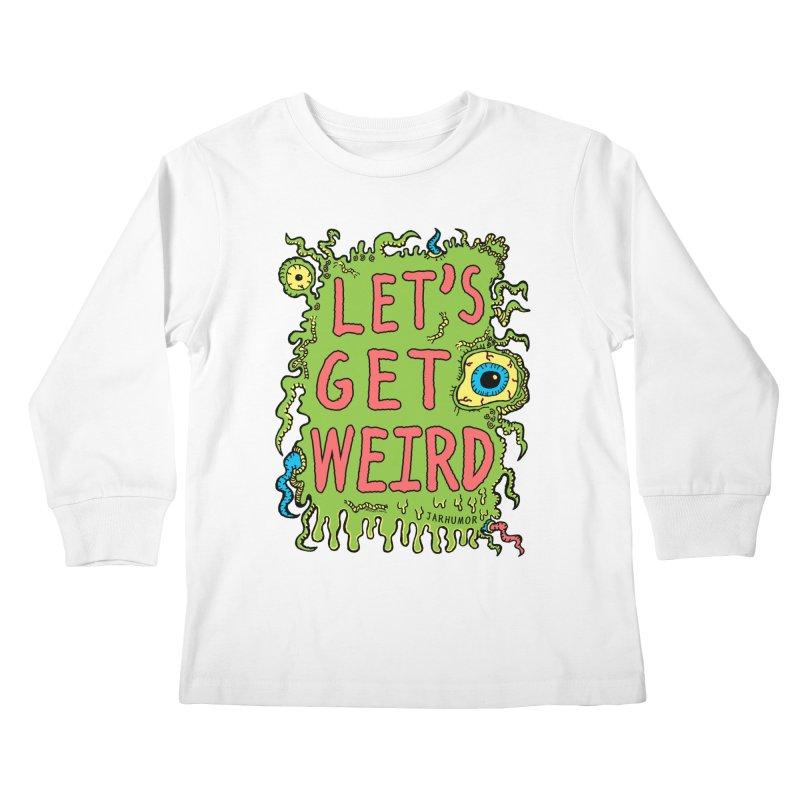 Lets Get Weird Kids Longsleeve T-Shirt by JARHUMOR