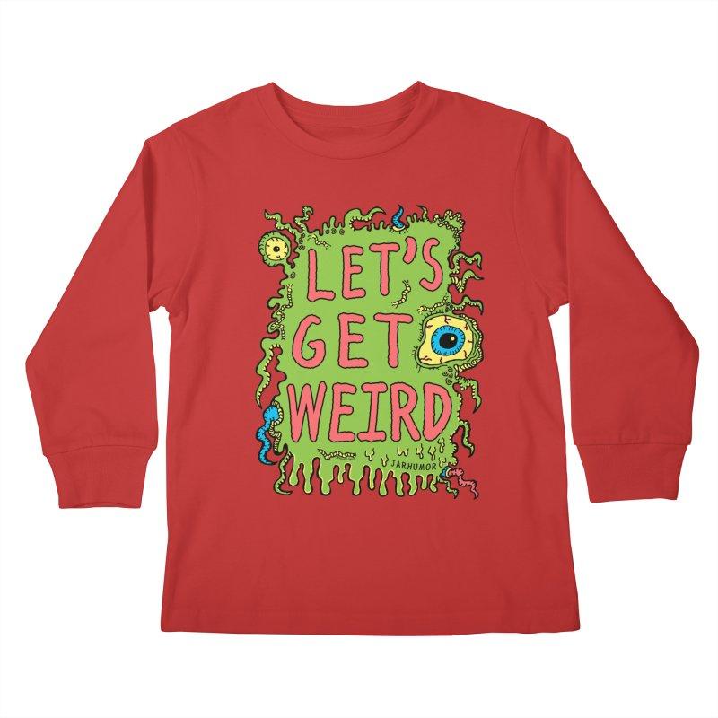 Lets Get Weird Kids Longsleeve T-Shirt by James A. Roberson (JARHUMOR)