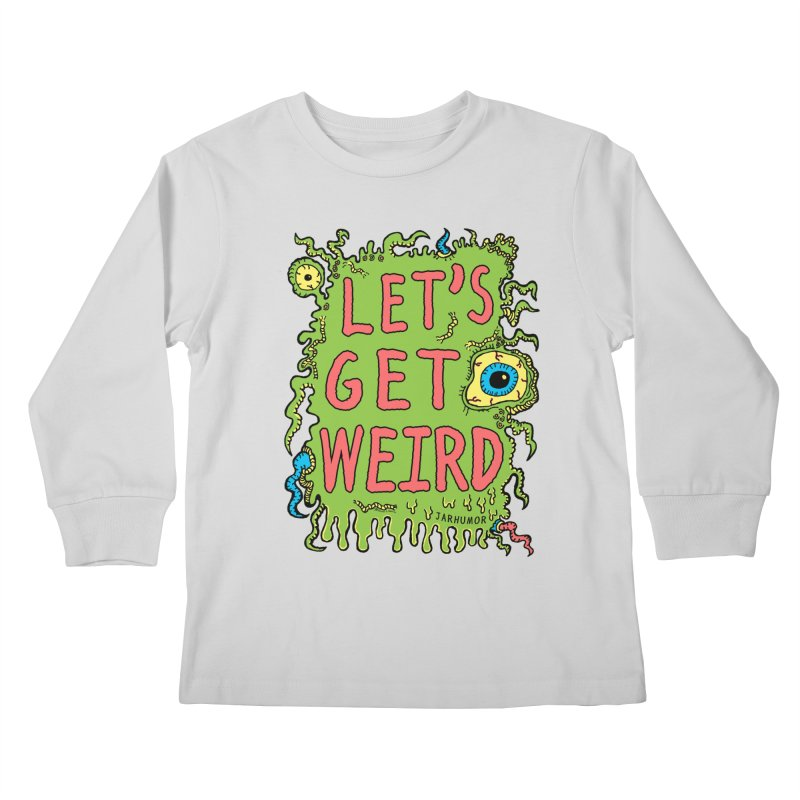 Lets Get Weird Kids Longsleeve T-Shirt by JARHUMOR