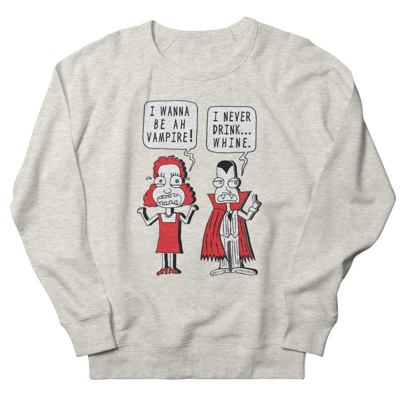 Never Drink Whine Men's Sweatshirt by JARHUMOR