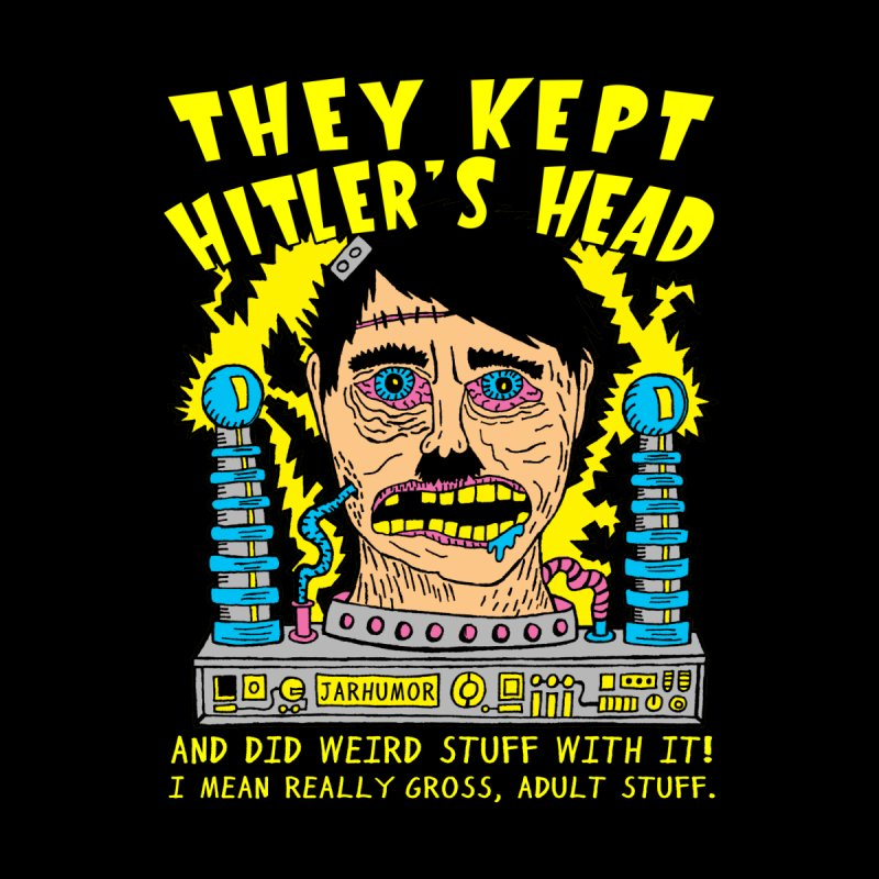 They Kept Hitler's Head Men's T-Shirt by JARHUMOR