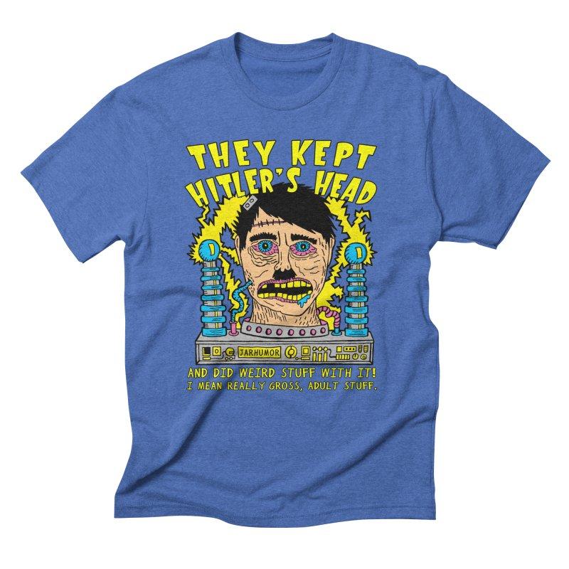 They Kept Hitler's Head Men's T-Shirt by JARHUMOR