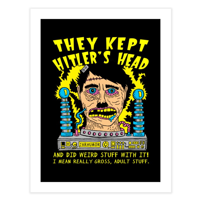 They Kept Hitler's Head Home Fine Art Print by JARHUMOR