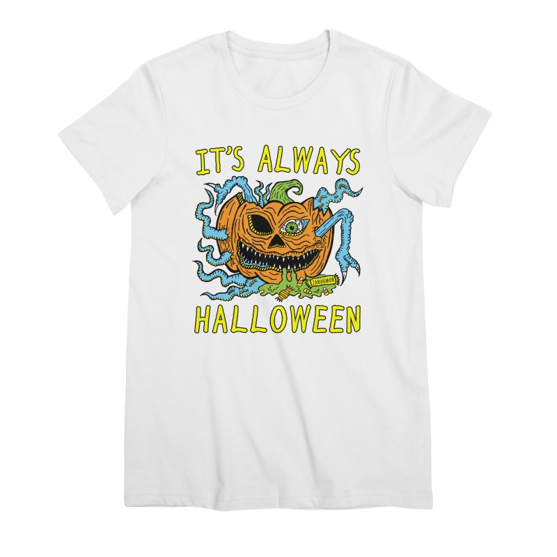 It's Always Halloween Women's Premium T-Shirt by JARHUMOR