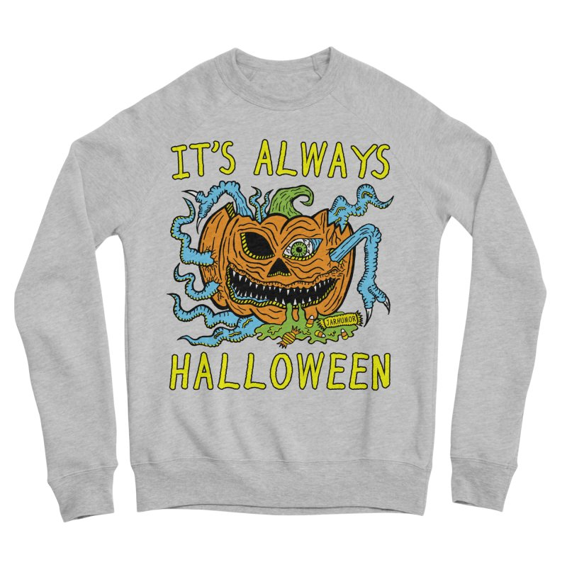 It's Always Halloween Men's Sponge Fleece Sweatshirt by JARHUMOR
