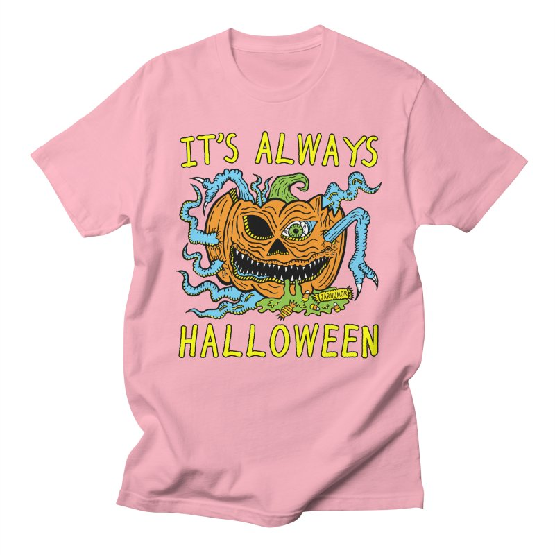 It's Always Halloween Women's Regular Unisex T-Shirt by JARHUMOR