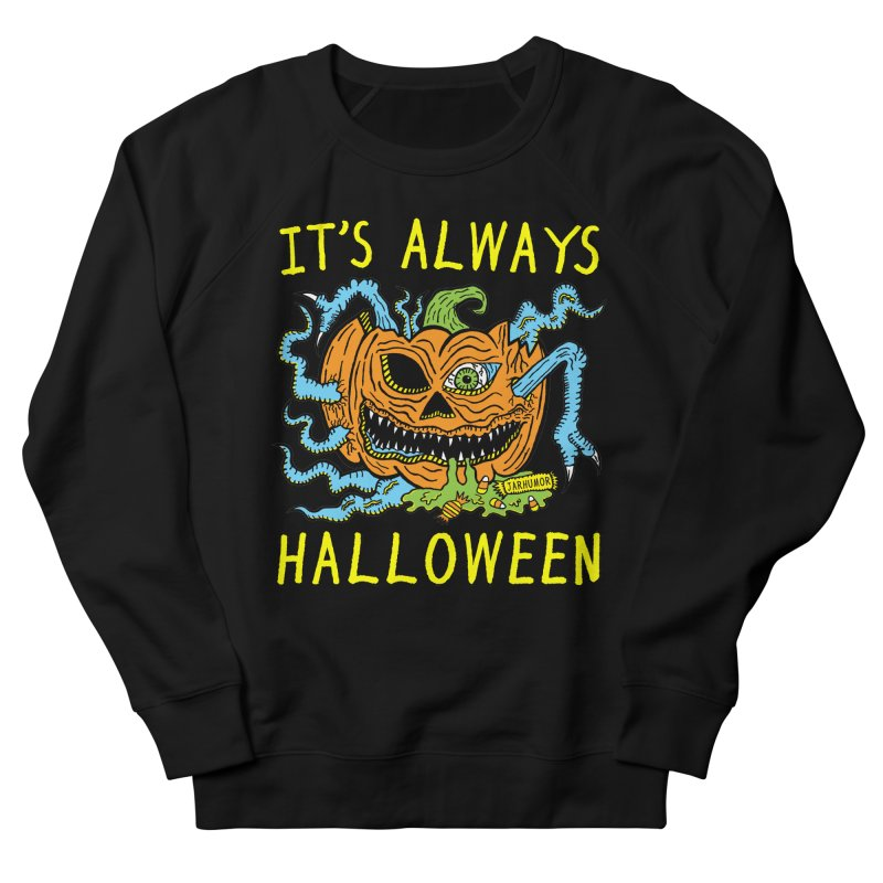 It's Always Halloween Women's French Terry Sweatshirt by JARHUMOR