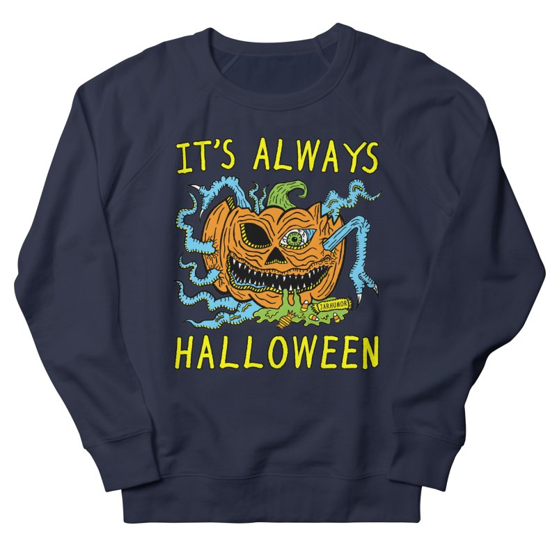 It's Always Halloween Women's French Terry Sweatshirt by JARHUMOR