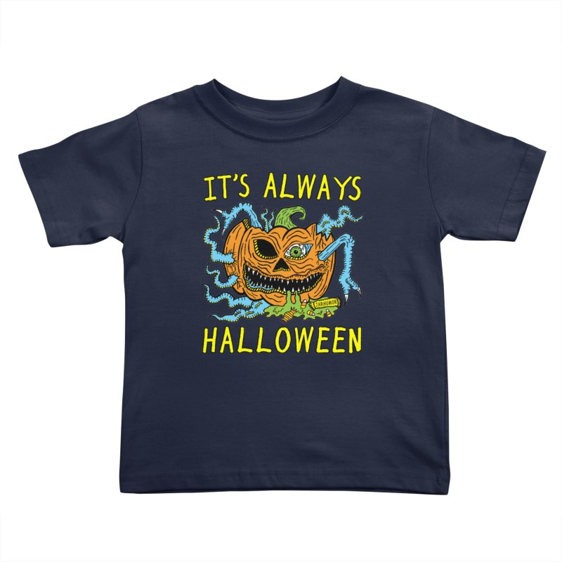 It's Always Halloween Kids Toddler T-Shirt by JARHUMOR