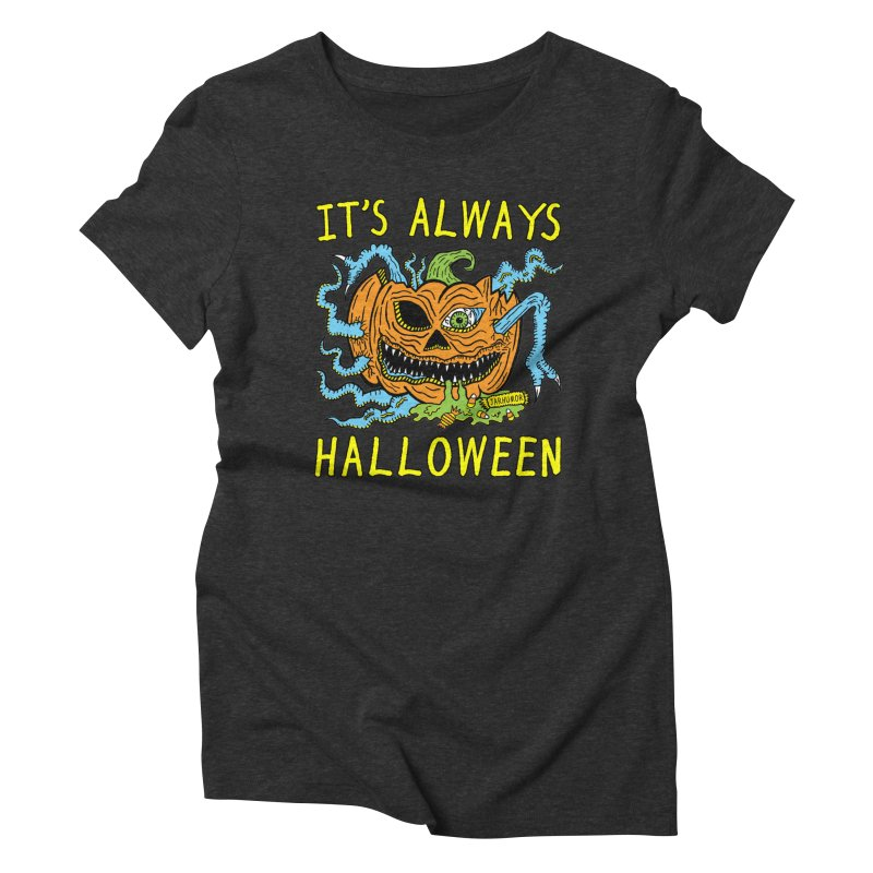 It's Always Halloween Women's Triblend T-Shirt by JARHUMOR