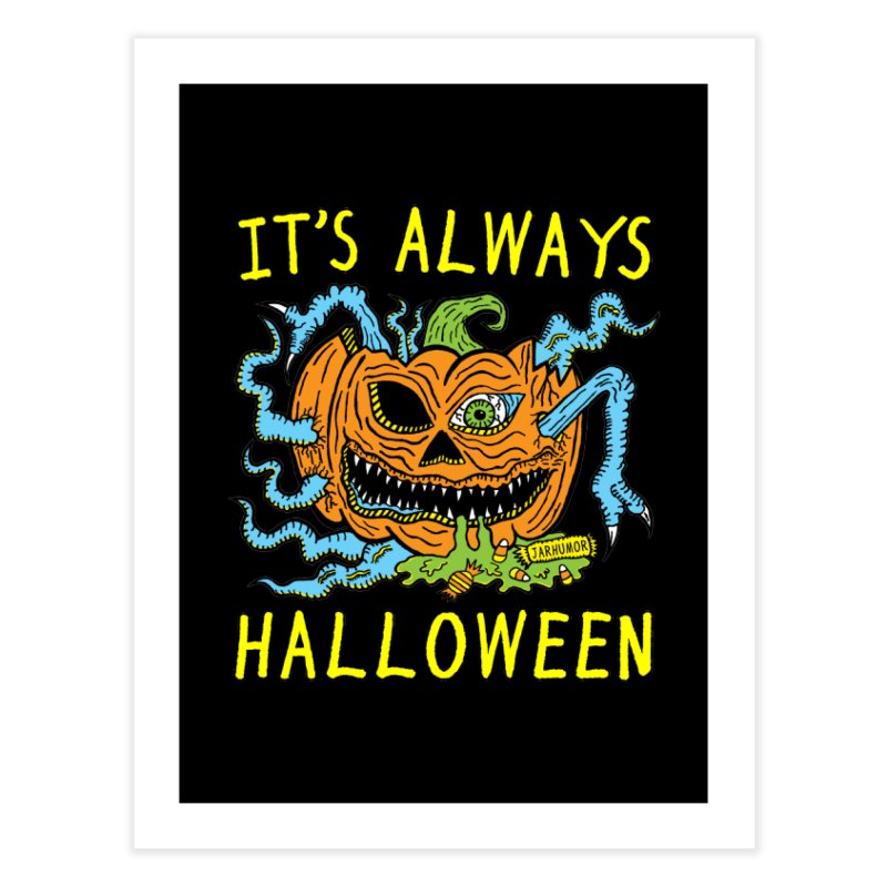 It's Always Halloween Home Fine Art Print by JARHUMOR