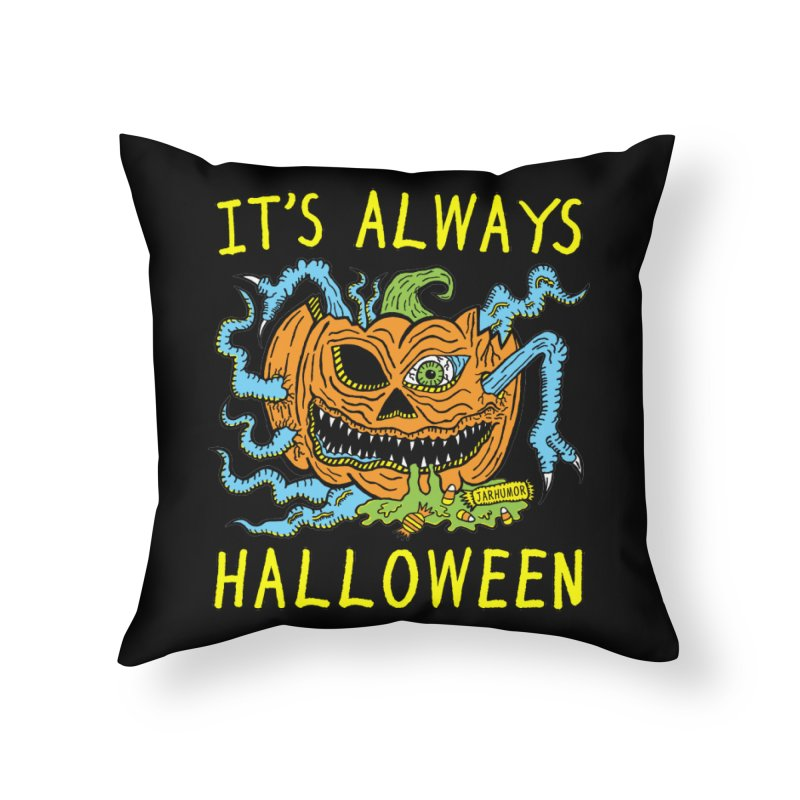 It's Always Halloween Home Throw Pillow by JARHUMOR
