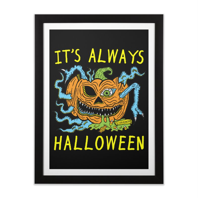 It's Always Halloween Home Framed Fine Art Print by JARHUMOR
