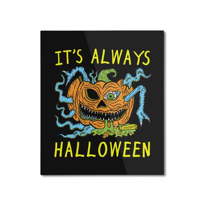 It's Always Halloween Home Mounted Aluminum Print by JARHUMOR