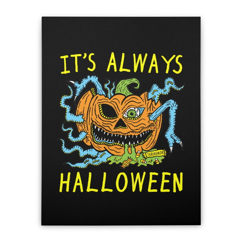 It's Always Halloween Home Stretched Canvas by JARHUMOR