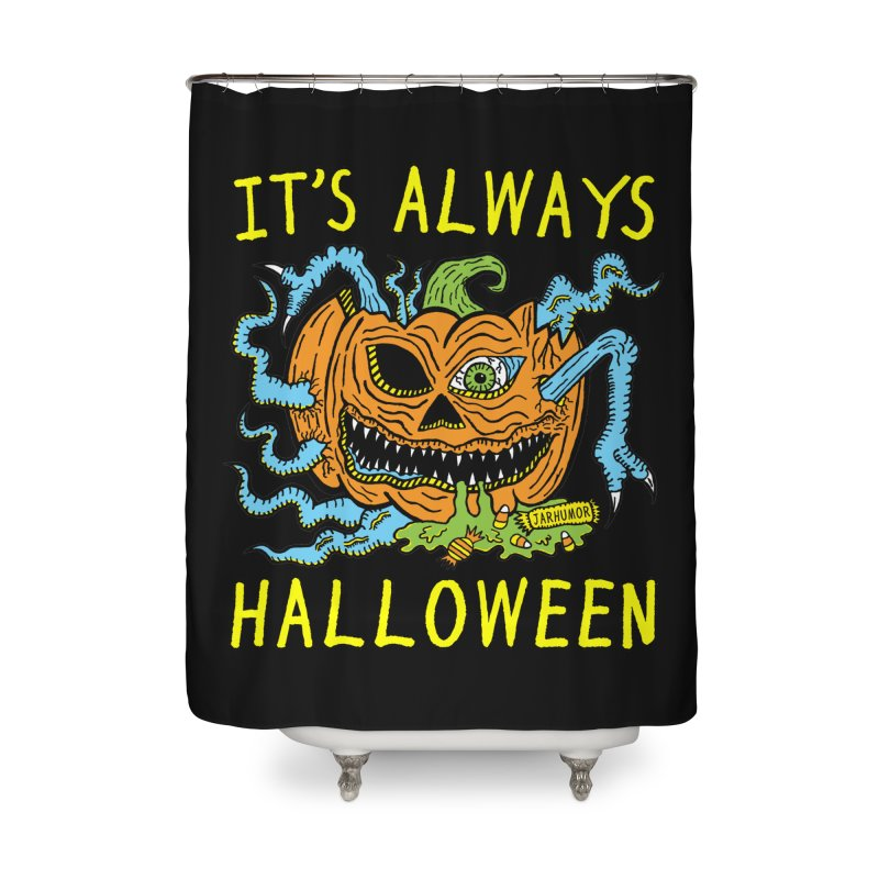 It's Always Halloween Home Shower Curtain by JARHUMOR