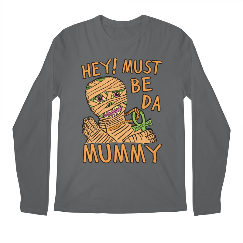 Da Mummy Men's Longsleeve T-Shirt by James A. Roberson (JARHUMOR)