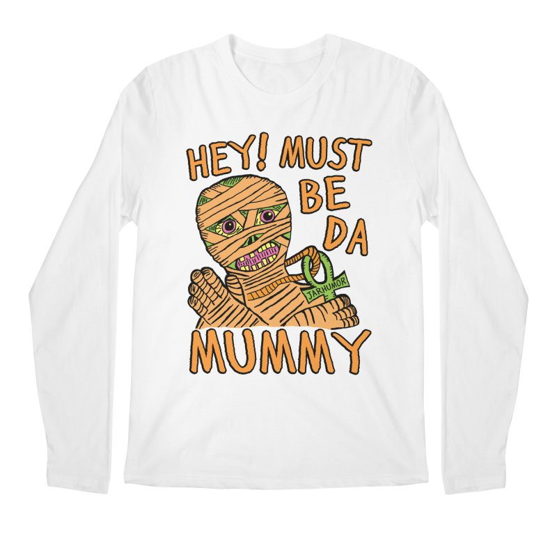 Da Mummy Men's Longsleeve T-Shirt by JARHUMOR