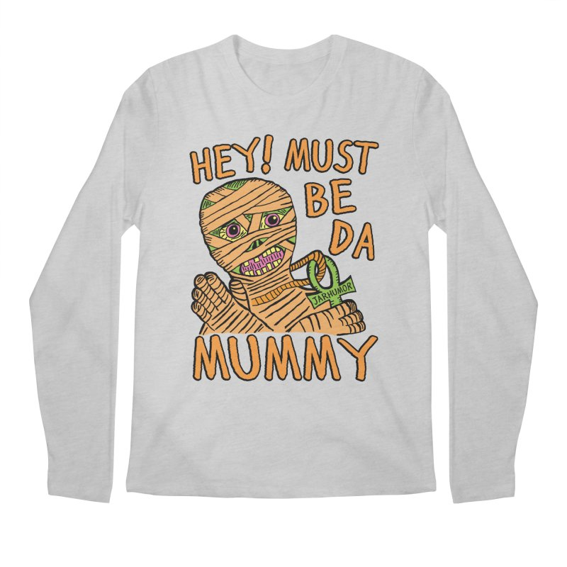 Da Mummy Men's Longsleeve T-Shirt by James A. Roberson (JARHUMOR)