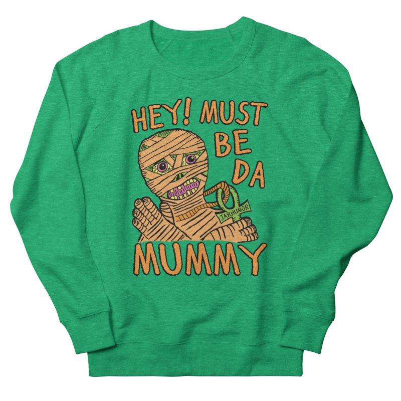 Da Mummy Women's Sweatshirt by James A. Roberson (JARHUMOR)