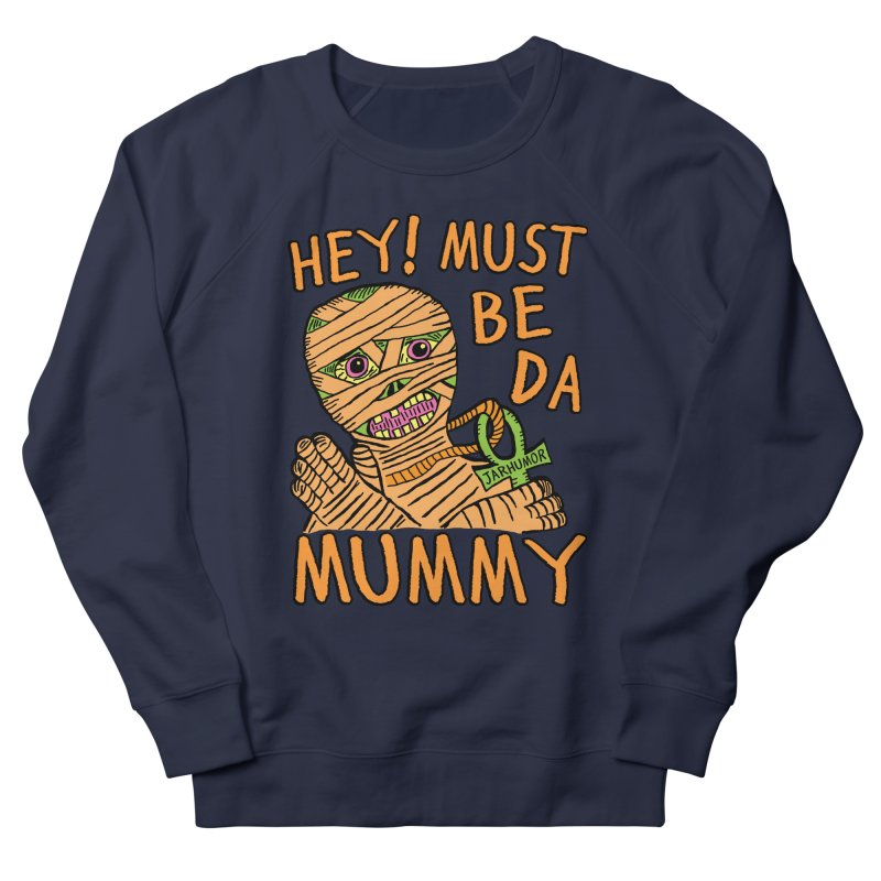 Da Mummy Women's Sweatshirt by JARHUMOR