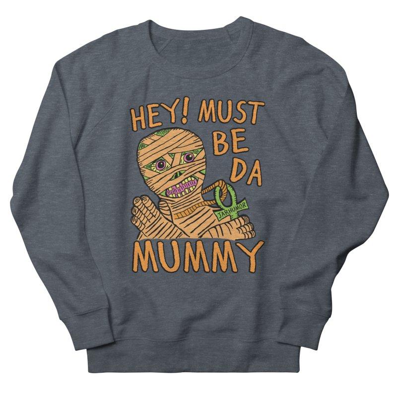 Da Mummy Men's Sweatshirt by JARHUMOR