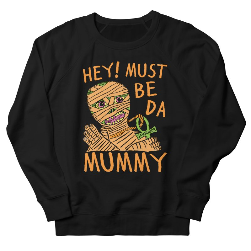 Da Mummy Men's French Terry Sweatshirt by JARHUMOR