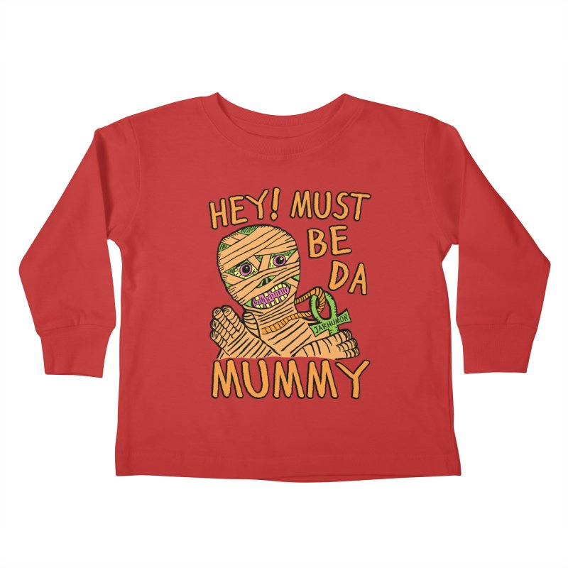 Da Mummy Kids Toddler Longsleeve T-Shirt by James A. Roberson (JARHUMOR)