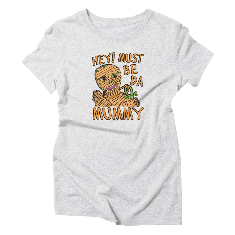 Da Mummy Women's T-Shirt by JARHUMOR