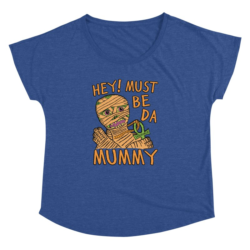 Da Mummy Women's Dolman by JARHUMOR