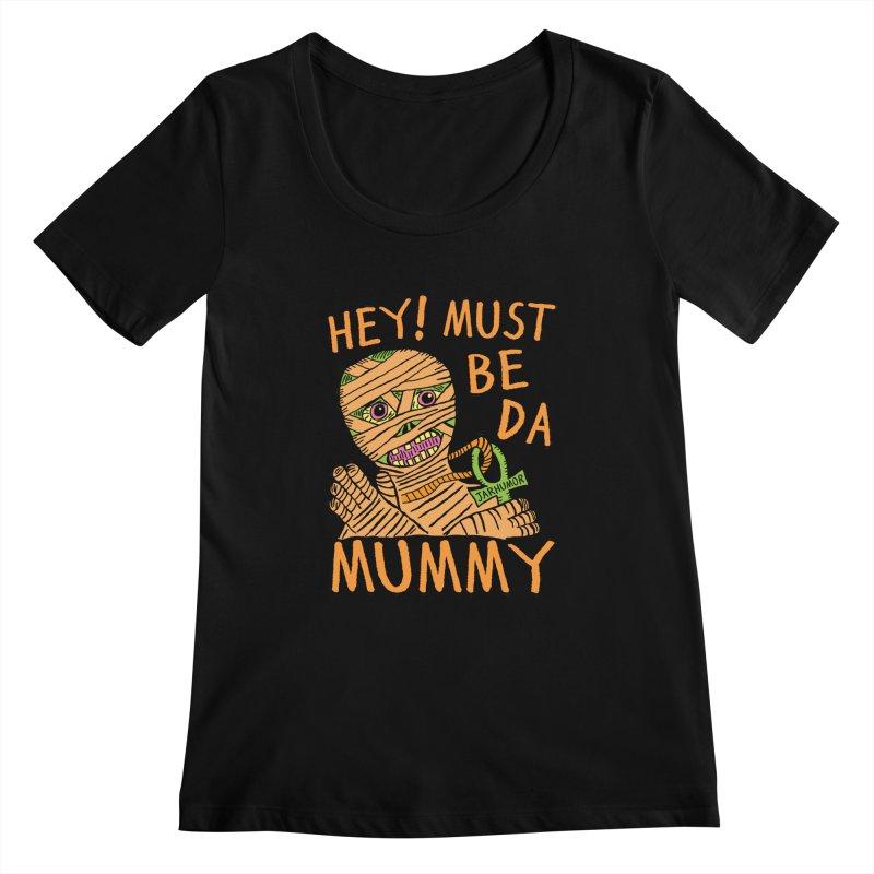Da Mummy Women's Scoopneck by James A. Roberson (JARHUMOR)
