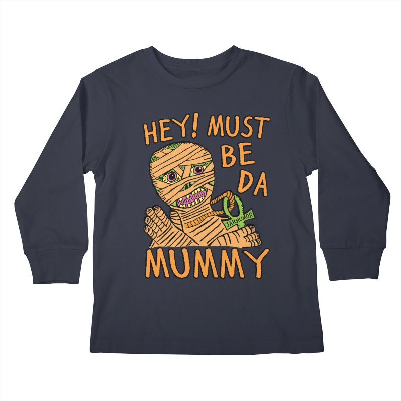 Da Mummy Kids Longsleeve T-Shirt by James A. Roberson (JARHUMOR)