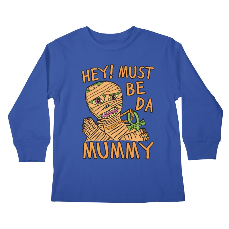 Da Mummy Kids Longsleeve T-Shirt by JARHUMOR