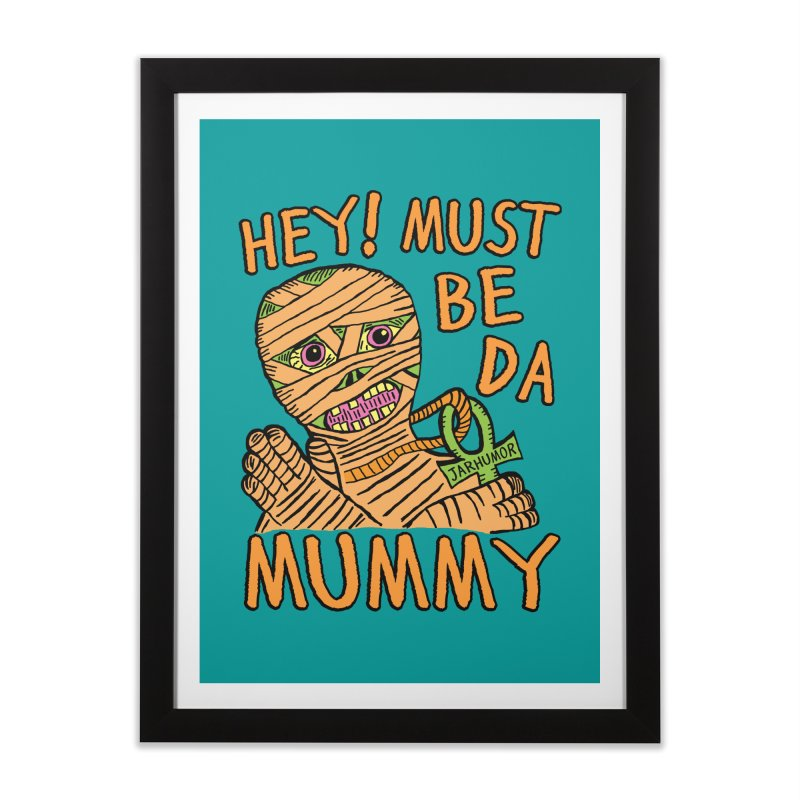 Da Mummy Home Framed Fine Art Print by James A. Roberson (JARHUMOR)