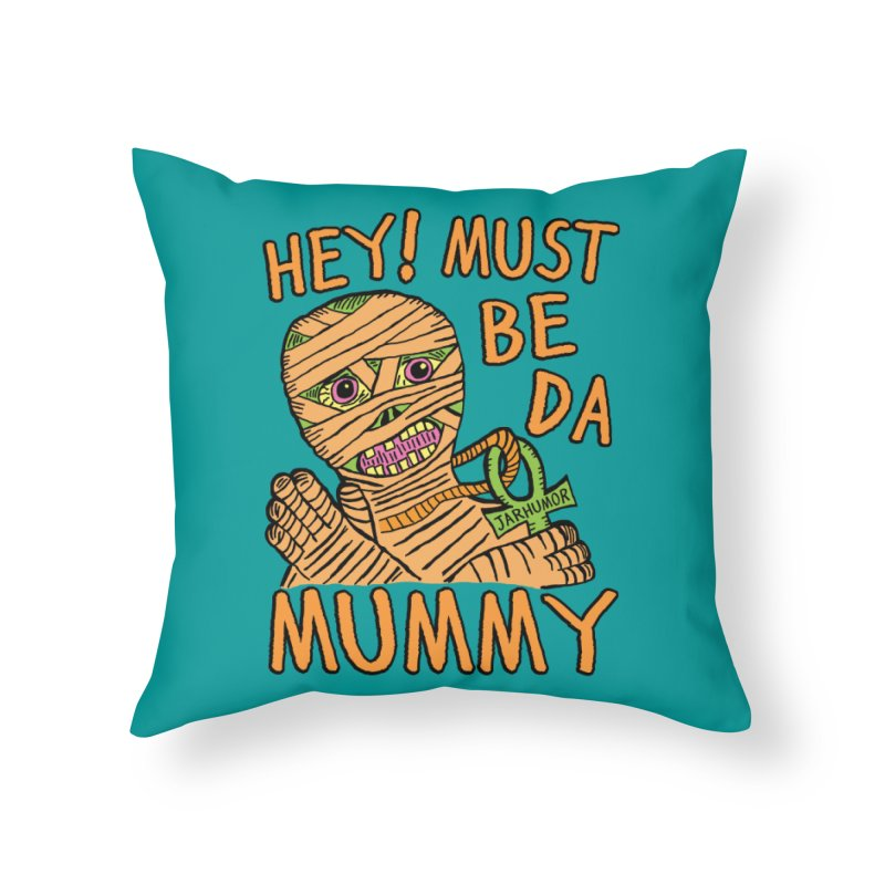 Da Mummy Home Throw Pillow by James A. Roberson (JARHUMOR)