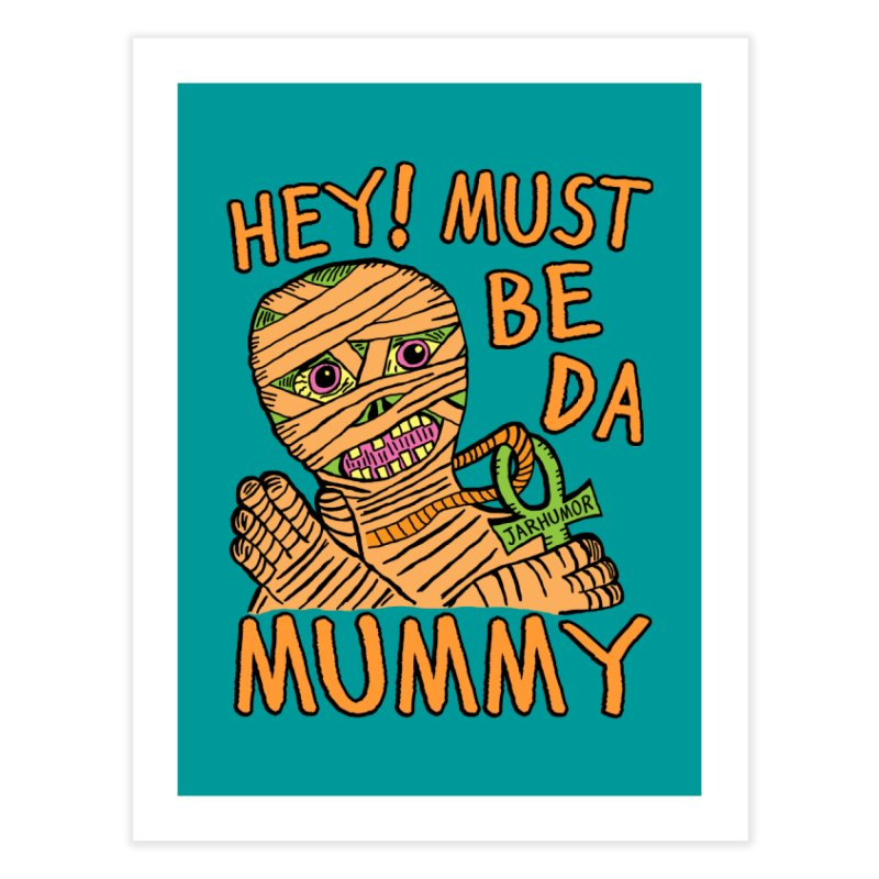 Da Mummy Home Fine Art Print by JARHUMOR