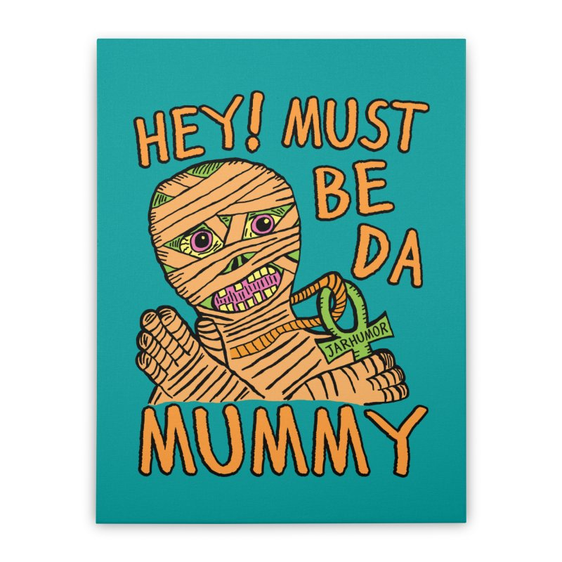 Da Mummy Home Stretched Canvas by JARHUMOR