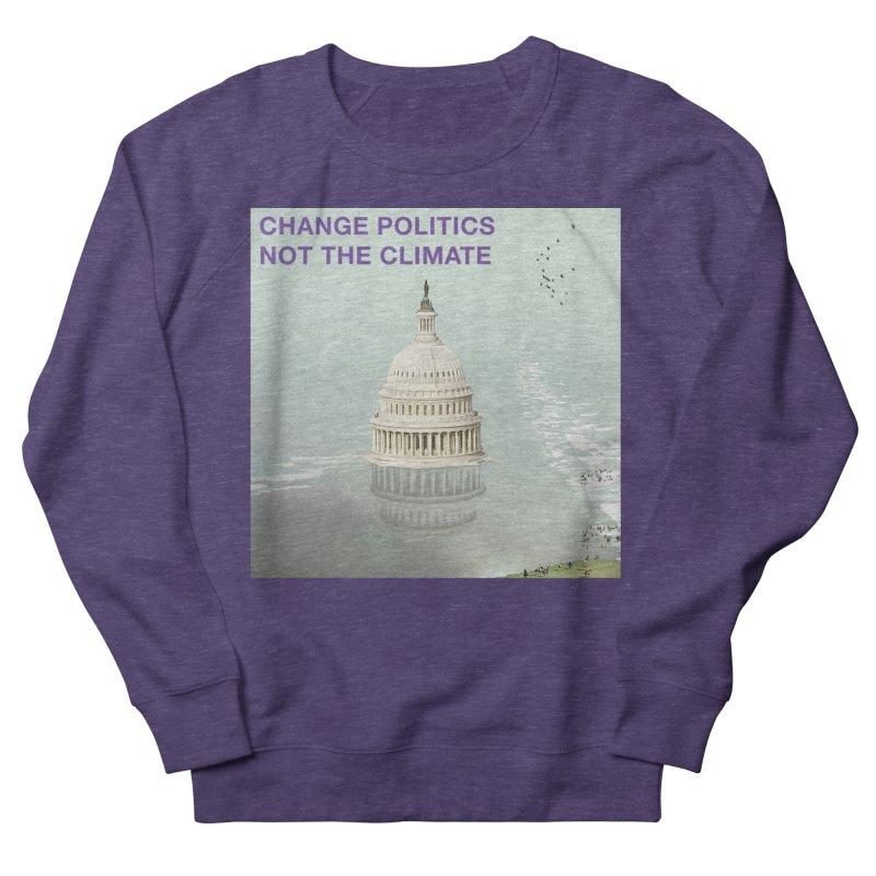 Change Politics, Not the Climate Men's Sweatshirt by Jase Harley Media
