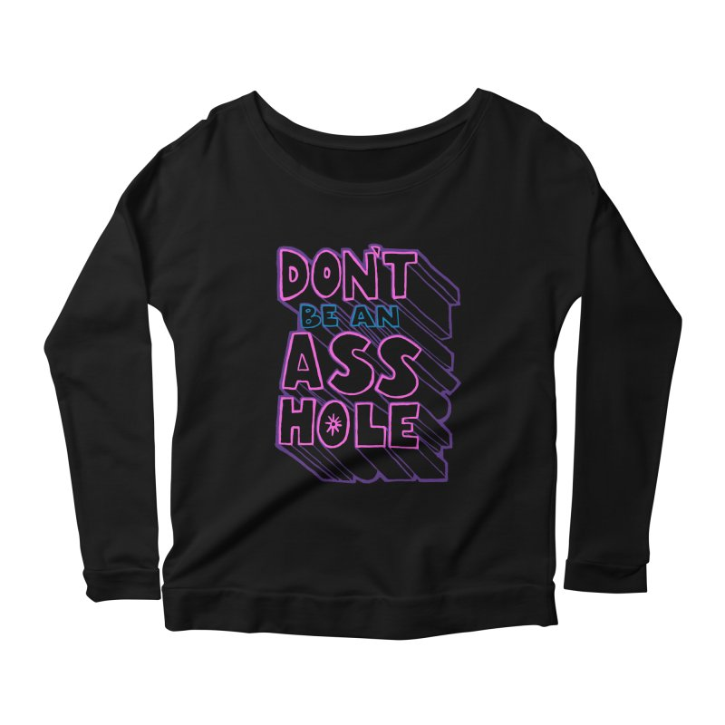 Don't Be an Ass Hole Women's Longsleeve Scoopneck  by Jason Castillo Illustration