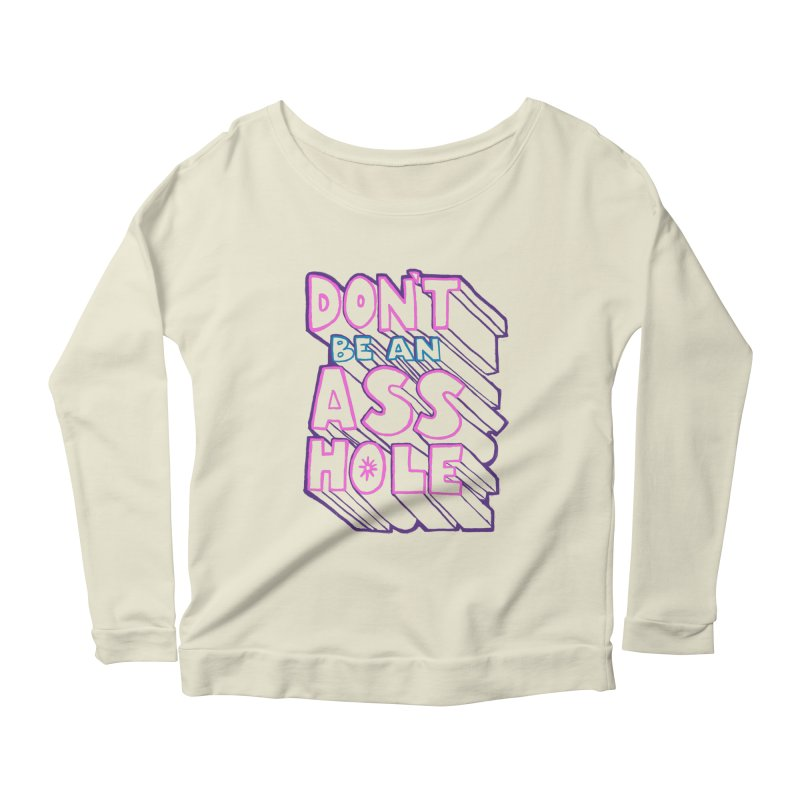 Don't Be an Ass Hole Women's Longsleeve Scoopneck  by Jason Castillo Illustration
