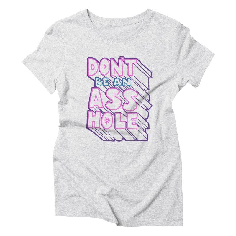 Don't Be an Ass Hole Women's Triblend T-Shirt by Jason Castillo Illustration