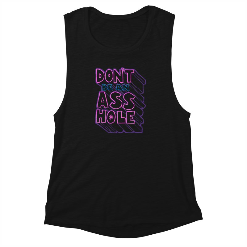 Don't Be an Ass Hole Women's Muscle Tank by Jason Castillo Illustration