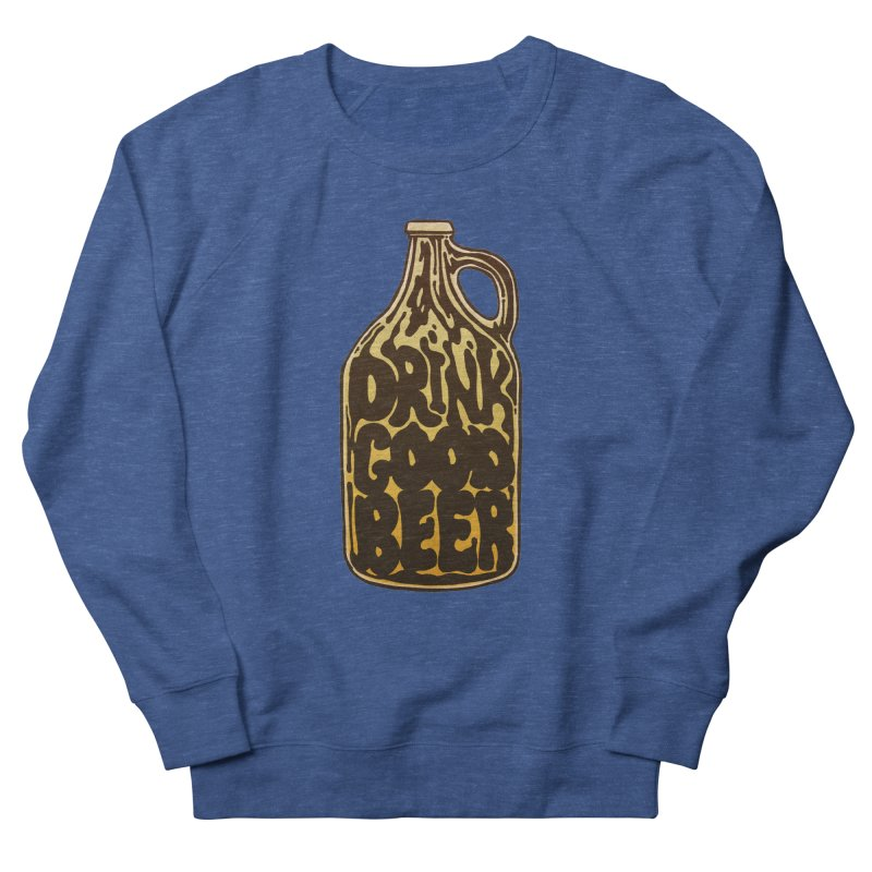 Drink Good Beer Men's French Terry Sweatshirt by Jason Castillo Illustration