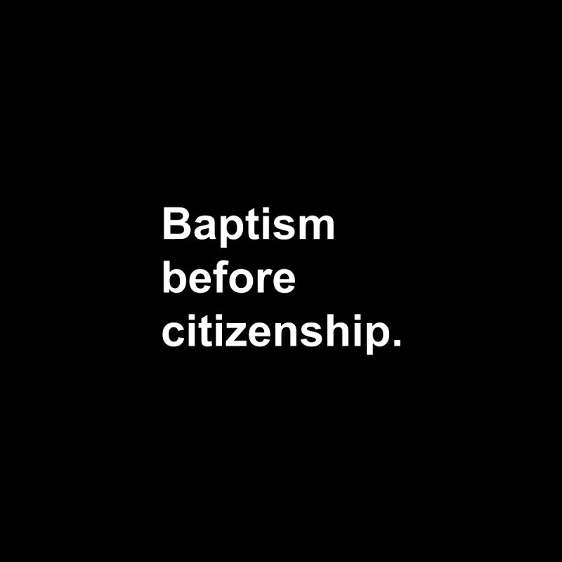 Baptism before citizenship by Fear The Mug