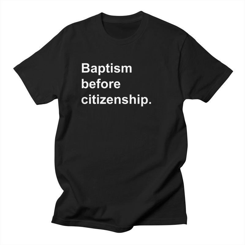 Baptism before citizenship Men's T-Shirt by Fear The Mug