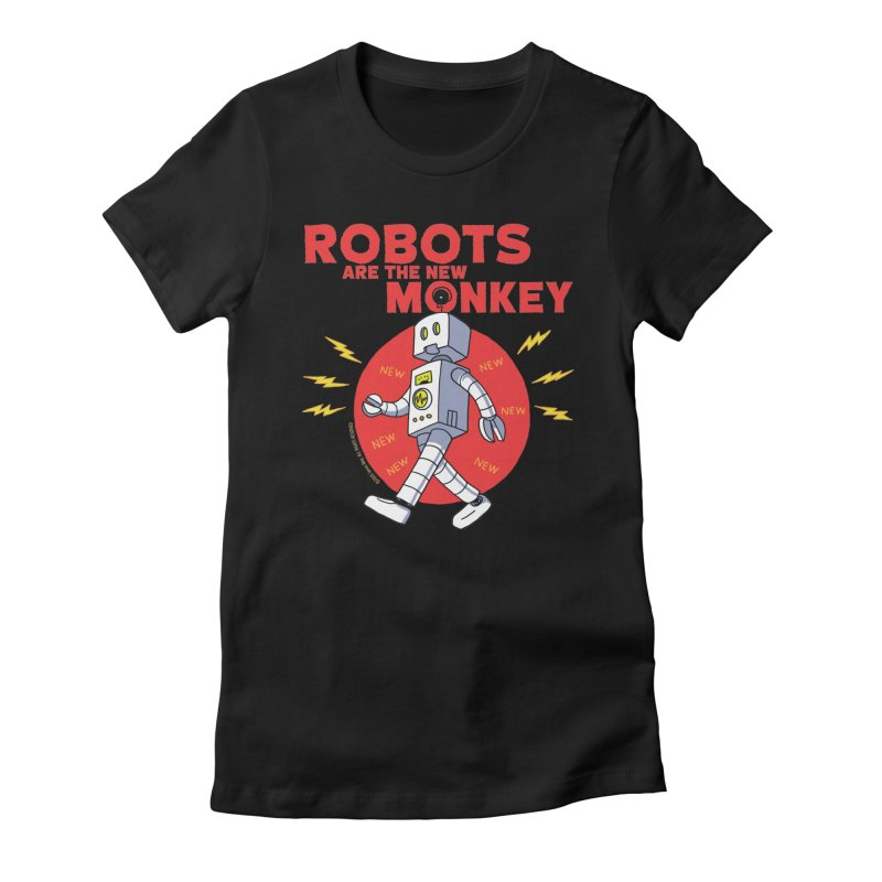 Robots Are The New Monkey! Women's T-Shirt by jasonmayart's Artist Shop