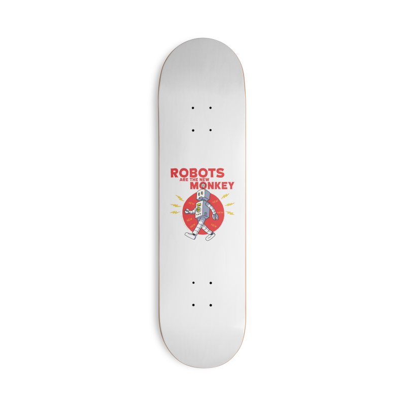 Robots Are The New Monkey! Accessories Skateboard by jasonmayart's Artist Shop