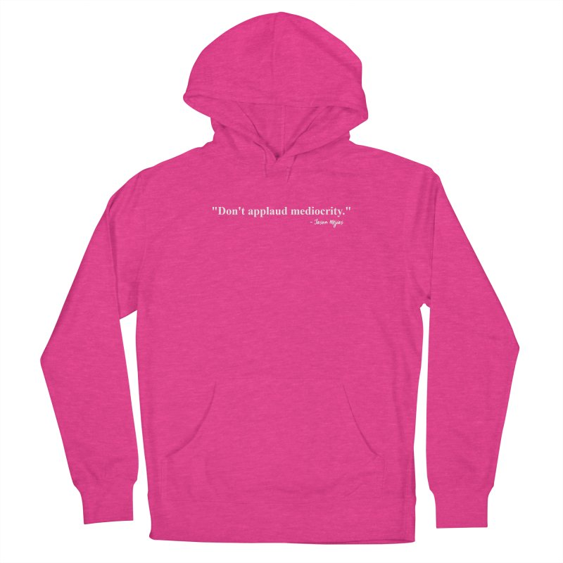 """""""Don't applaud mediocrity."""" (White letters) Women's Pullover Hoody by Jason Mejias' Merch Store"""